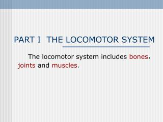 PART I  THE LOCOMOTOR SYSTEM