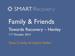 Family & Friends Towards Recovery – Henley 11 th  October 2014