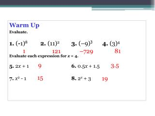 Warm Up Evaluate. 1.  ( - 1) 8	 2.  (11) 2 3.  (–9) 3 4.  (3) 4