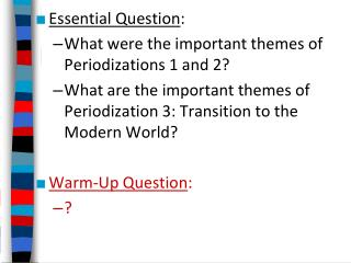 Essential Question : What were the important themes of Periodizations 1 and 2?
