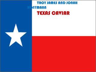 Troy  James and Jonah Hoffmann TEXAS  CAVIAR