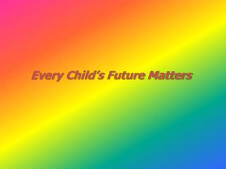 Every Child's Future Matters