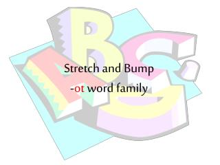 Stretch and Bump - ot  word family