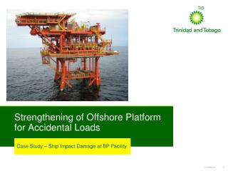 Strengthening of Offshore Platform for Accidental Loads