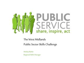 The West Midlands  Public Sector Skills Challenge Mickey Burke  Regional Skills Manager