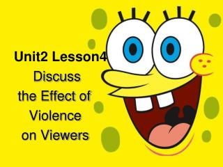Unit2 Lesson4          Discuss       the Effect of         Violence        on Viewers