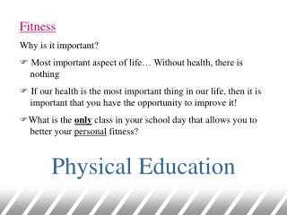 Fitness Why is it important?  Most important aspect of life… Without health, there is 		nothing
