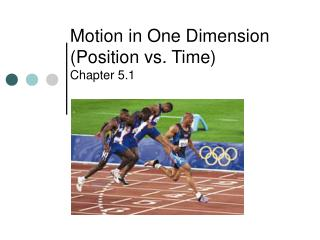 Motion in One Dimension (Position vs. Time) Chapter 5.1
