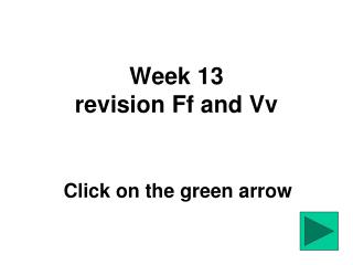 Week 13 revision Ff and Vv