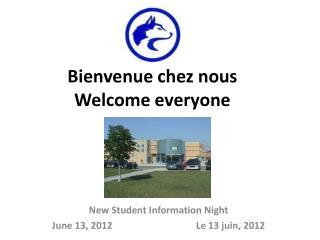 Bienvenue chez nous Welcome everyone