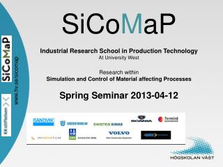 SiCo M aP Industrial Research  School  in  Production Technology At University West