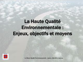 La Haute Qualit  Environnementale : Enjeux, objectifs et moyens
