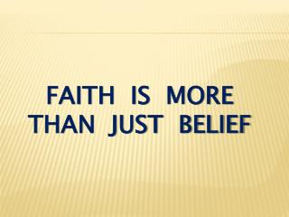 faith  is  more than  just  belief