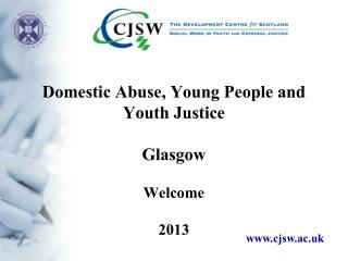 Domestic Abuse, Young People and Youth Justice Glasgow Welcome  2013