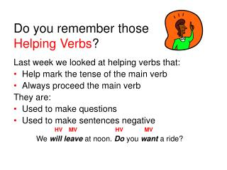 Do you remember those  Helping Verbs ?