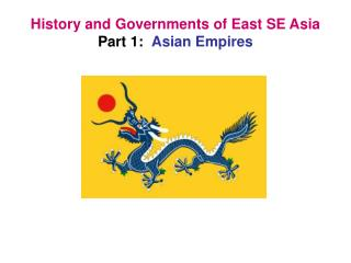 History and Governments of East SE Asia Part 1: Asian Empires