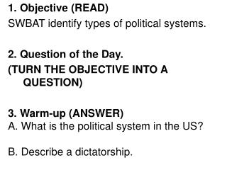 1. Objective (READ) SWBAT identify types of political systems.  2. Question of the Day.
