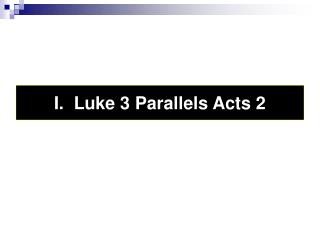 I.  Luke 3 Parallels Acts 2
