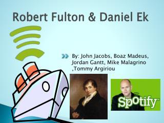 Robert Fulton & Daniel Ek