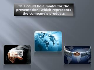 This could be a model for the presentation, which represents the company's products