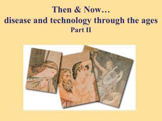 Then & Now… disease and technology through the ages Part II