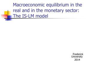 Macroeconomic equilibrium in the real and in the monetary sector: The IS-LM model