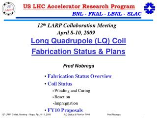 Long Quadrupole (LQ) Coil Fabrication Status & Plans Fred Nobrega