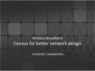 Wireless Broadband  Census for better network design