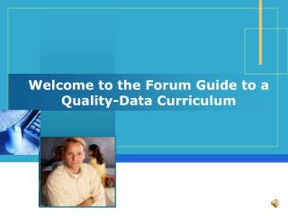 Welcome to the Forum Guide to a  Quality-Data Curriculum