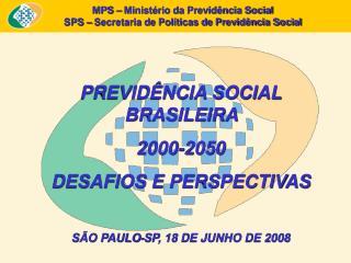 PREVID NCIA SOCIAL BRASILEIRA  2000-2050 DESAFIOS E PERSPECTIVAS   S O PAULO-SP, 18 DE JUNHO DE 2008