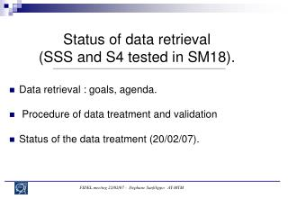 Status of data retrieval (SSS and S4 tested in SM18).