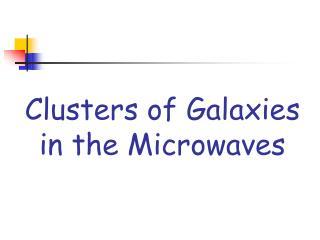 Clusters of Galaxies in the Microwaves