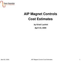 AIP Magnet Controls  Cost Estimates by Kristi Luchini April 23, 2009