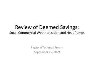 Review of Deemed Savings: Small Commercial Weatherization and Heat Pumps