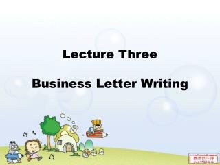 Lecture Three Business Letter Writing