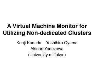 A Virtual Machine Monitor for Utilizing Non-dedicated Clusters