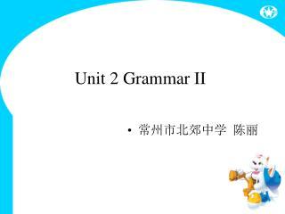 Unit 2 Grammar II