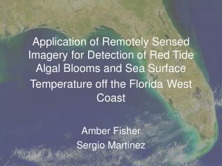 Application of Remotely Sensed Imagery for Detection of Red Tide Algal Blooms and Sea Surface Temperature off the Florid