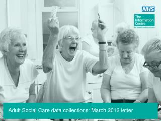 Adult Social Care data collections: March 2013 letter