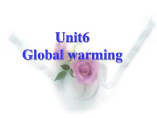 Unit6  Global warming