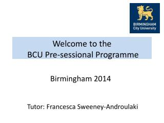 Welcome to the  BCU Pre- sessional  Programme