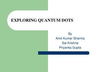 EXPLORING QUANTUM DOTS
