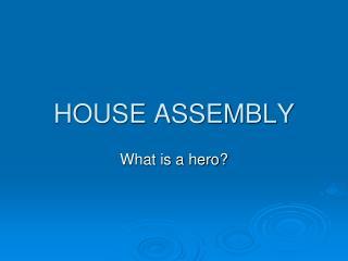 HOUSE ASSEMBLY