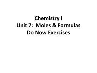 Chemistry I Unit 7:  Moles & Formulas Do Now Exercises