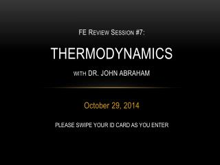 FE  Review  Session #7:  THERMODYNAMICS with DR. JOHN ABRAHAM