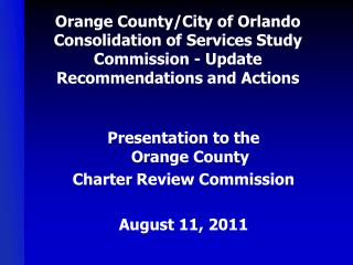 Presentation to the  Orange County  Charter Review Commission August 11, 2011