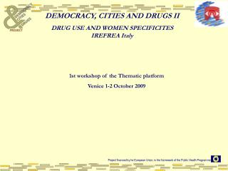 DEMOCRACY, CITIES AND DRUGS II DRUG USE AND WOMEN SPECIFICITES  IREFREA Italy