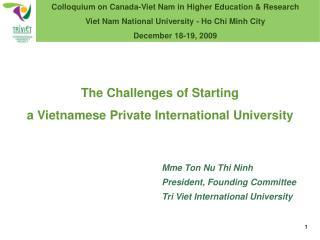 Mme Ton Nu Thi Ninh  President, Founding Committee  Tri Viet International University
