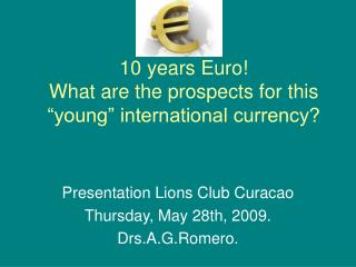 "10 years Euro! What are the prospects for this ""young"" international currency?"