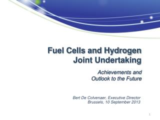 Fuel Cells and Hydrogen  Joint Undertaking Achievements and  Outlook to the Future